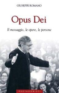 Libro Opus Dei. Il messaggio, le opere, le persone Giuseppe Romano