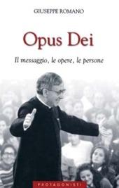 Opus Dei. Il messaggio, le opere, le persone