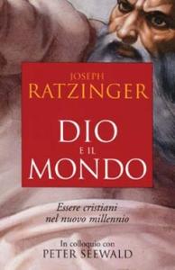 Libro Dio e il mondo. Essere cristiani nel nuovo millennio Benedetto XVI (Joseph Ratzinger)