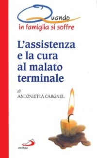 L' L'  assistenza e la cura al malato terminale. Quando in famiglia si soffre - Cargnel Antonietta - wuz.it