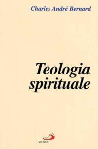 Foto Cover di Teologia spirituale, Libro di Charles-André Bernard, edito da San Paolo Edizioni