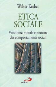 Libro Etica sociale. Verso una morale rinnovata dei comportamenti sociali Walter Kerber