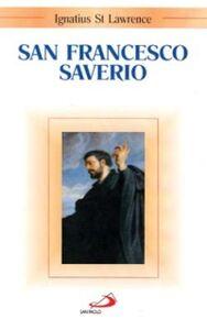 Foto Cover di San Francesco Saverio, Libro di Ignatius St. Lawrence, edito da San Paolo Edizioni