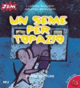 Libro Un seme per Topazio Alberto Benevelli