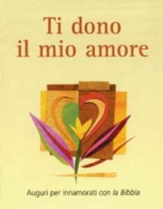 Ti dono il mio amore. Auguri per innamorati con la Bibbia