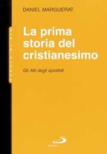 Libro La prima storia del cristianesimo. Gli atti degli apostoli Daniel Marguerat