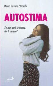 Libro Migliora la tua autostima. I segreti per stare bene con sé e con gli altri M. Cristina Strocchi