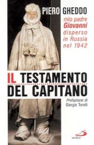 Libro Il testamento del capitano. Mio padre Giovanni disperso in Russia nel 1942 Piero Gheddo