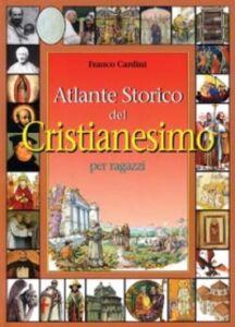Foto Cover di Atlante storico del cristianesimo per ragazzi, Libro di Franco Cardini, edito da San Paolo Edizioni