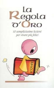 Libro La regola d'oro. 10 semplicissime regole per vivere più felici Giovanni Scalera