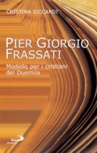 Libro Pier Giorgio Frassati. Modello per i cristiani del Duemila Cristina Siccardi