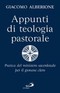 Libro Appunti di teologia pastorale. Pratica del ministero sacerdotale per il giovane clero Giacomo Alberione