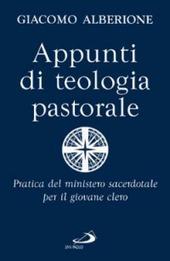Appunti di teologia pastorale. Pratica del ministero sacerdotale per il giovane clero