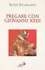 Libro Pregare con Giovanni XXIII Roger Etchegaray