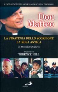 Libro Don Matteo: La strategia dello scorpione-La rosa antica Alessandra Caneva