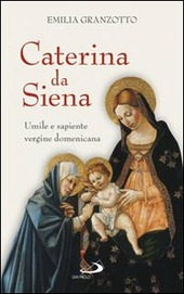 Caterina da Siena. Umile e sapiente vergine domenicana