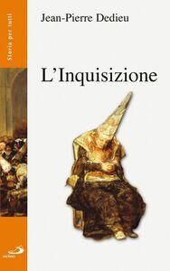 Foto Cover di L' inquisizione, Libro di Jean-Pierre Dedieu, edito da San Paolo Edizioni