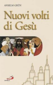 Foto Cover di Nuovi volti di Gesù, Libro di Anselm Grün, edito da San Paolo Edizioni