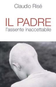 Libro Il padre. L'assente inaccettabile Claudio Risé