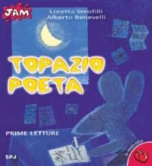 Topazio poeta - Loretta Serofilli,Alberto Benevelli - copertina