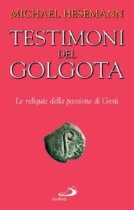 Foto Cover di Testimoni del Golgota. Le reliquie della passione di Gesù, Libro di Michael Hesemann, edito da San Paolo Edizioni