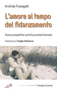 Libro L' amore al tempo del fidanzamento. Nuove prospettive sull'etica prematrimoniale Aristide Fumagalli