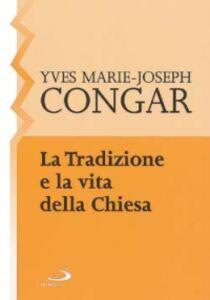 Libro La tradizione e la vita della Chiesa Yves Congar