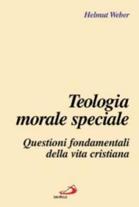 Libro Teologia morale speciale. Questioni fondamentali della vita cristiana Helmut Weber