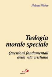 Teologia morale speciale. Questioni fondamentali della vita cristiana