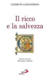 Libro Il ricco e la salvezza. Quis dives salvetur? Clemente Alessandrino (san)