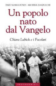 Libro Un popolo nato dal Vangelo. Chiara Lubich e i Focolari Enzo M. Fondi , Michele Zanzucchi