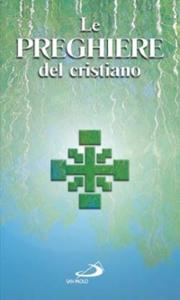 Libro Le preghiere del cristiano. Massime eterne, Messa, Rosario, Via crucis, Salmi, preghiere e pie invocazioni in italiano e in latino