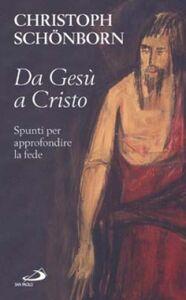 Libro Da Gesù a Cristo. Spunti per approfondire la fede Christoph Schönborn