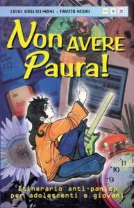 Libro Non avere paura! Itinerario anti-panico per adolescenti e giovani Luigi Guglielmoni , Fausto Negri