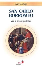 San Carlo Borromeo. Vita e azione pastorale