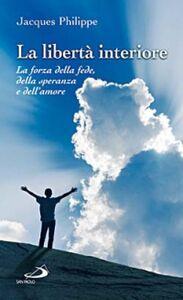Libro La libertà interiore. La forza della fede, della speranza e dell'amore Jacques Philippe