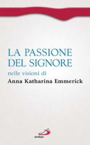 Libro La passione del Signore nelle visioni di Anna Katharina Emmerick Anna K. Emmerick , Clemens M. Brentano