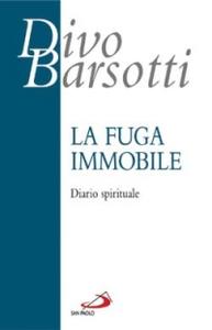 Libro La fuga immobile. Diario spirituale Divo Barsotti