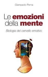 Foto Cover di Le emozioni della mente. Biologia del cervello emotivo, Libro di Giampaolo Perna, edito da San Paolo Edizioni