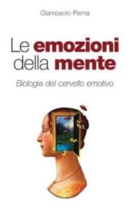 Libro Le emozioni della mente. Biologia del cervello emotivo Giampaolo Perna