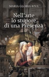 Nell'arte lo stupore di una presenza - Riva Maria Gloria - wuz.it