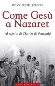 Foto Cover di Come Gesù a Nazaret. Al seguito di Charles de Foucauld, Libro di  edito da San Paolo Edizioni