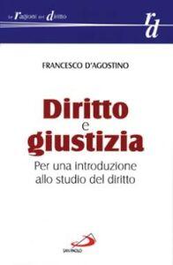 Libro Diritto e giustizia. Per una introduzione allo studio del diritto Francesco D'Agostino