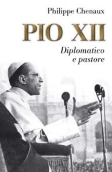 Pio XII. Diplomatico e pastore - Philippe Chenaux - copertina