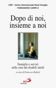 Foto Cover di Dopo di noi, insieme a noi. Famiglie e servizi nella cura dei disabili adulti, Libro di  edito da San Paolo Edizioni