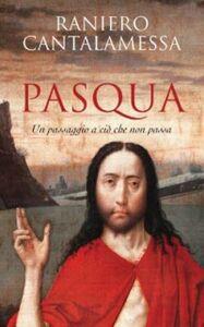 Libro Pasqua. Un passaggio a ciò che non passa Raniero Cantalamessa
