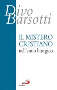 Libro Il mistero cristiano nell'anno liturgico Divo Barsotti