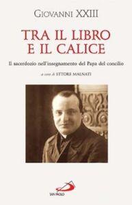 Libro Tra il libro e il calice Giovanni XXIII