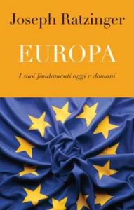 Libro Europa. I suoi fondamenti oggi e domani Benedetto XVI (Joseph Ratzinger)