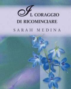 Libro Il coraggio di ricominciare Sarah Medina